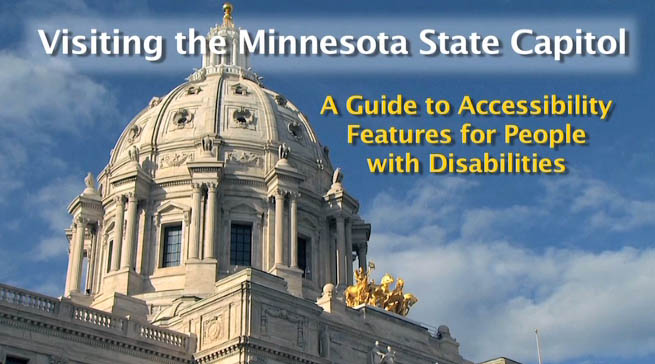 Photo of the MN State Capitol with the following text overlaid: Visiting the Minnesota State Capitol - A Guide to Accessibility Features for People with Disabilities